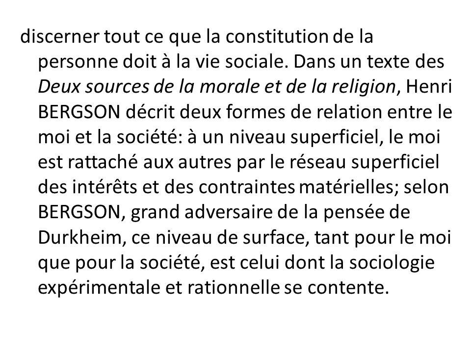 discerner tout ce que la constitution de la personne doit à la vie sociale. Dans un texte des Deux sources de la morale et de la religion, Henri BERGS