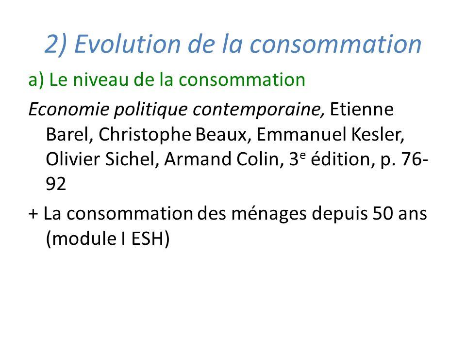 2) Evolution de la consommation a) Le niveau de la consommation Economie politique contemporaine, Etienne Barel, Christophe Beaux, Emmanuel Kesler, Ol