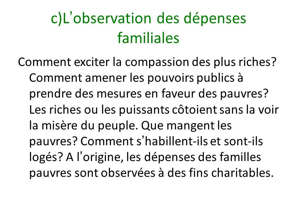 c)Lobservation des dépenses familiales Comment exciter la compassion des plus riches? Comment amener les pouvoirs publics à prendre des mesures en fav