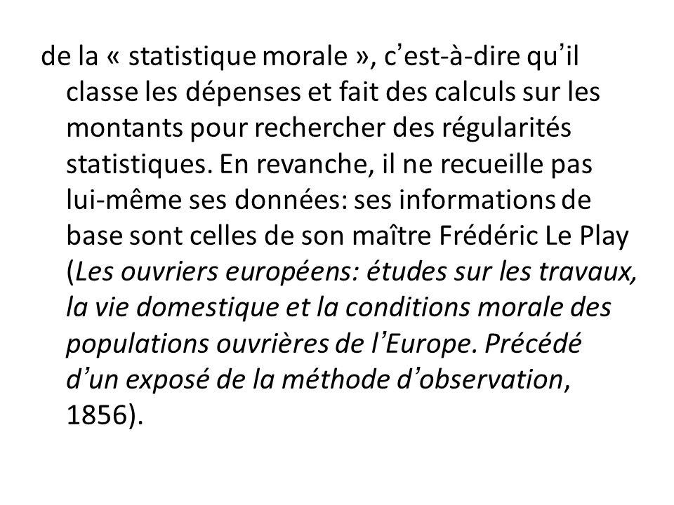 de la « statistique morale », cest-à-dire quil classe les dépenses et fait des calculs sur les montants pour rechercher des régularités statistiques.