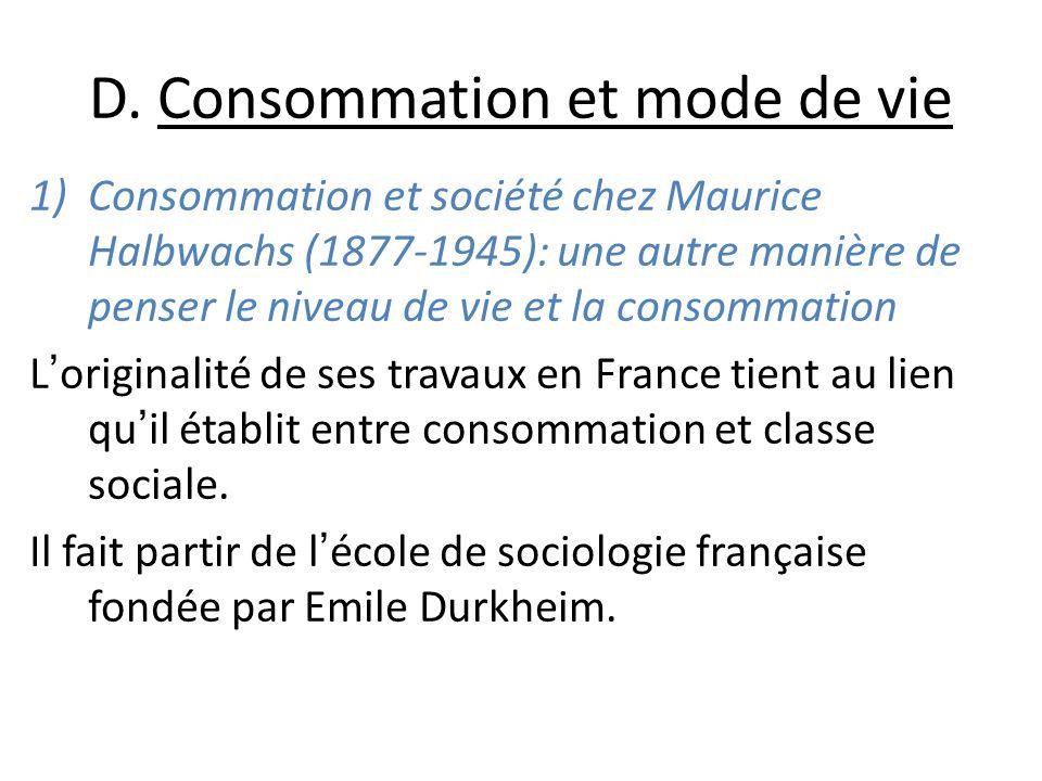 D. Consommation et mode de vie 1)Consommation et société chez Maurice Halbwachs (1877-1945): une autre manière de penser le niveau de vie et la consom