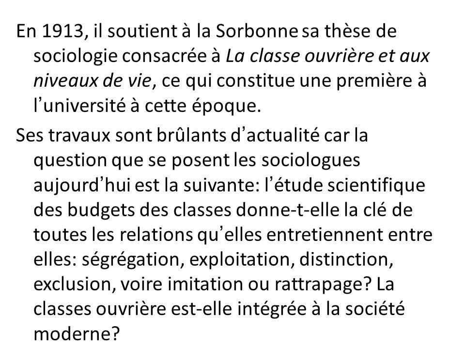 En 1913, il soutient à la Sorbonne sa thèse de sociologie consacrée à La classe ouvrière et aux niveaux de vie, ce qui constitue une première à lunive