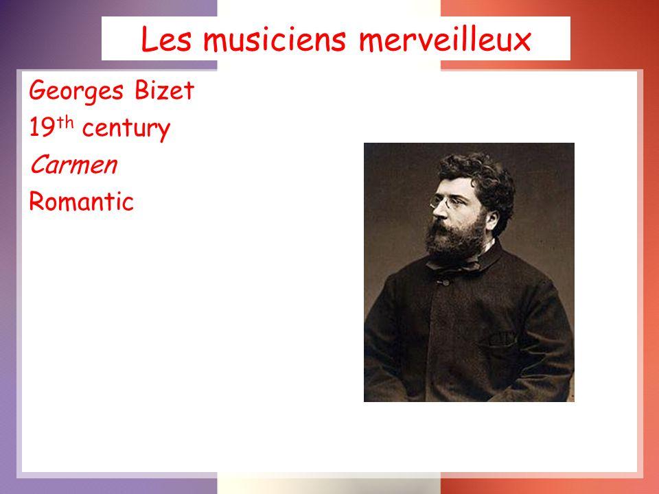 Les musiciens merveilleux Georges Bizet 19 th century Carmen Romantic