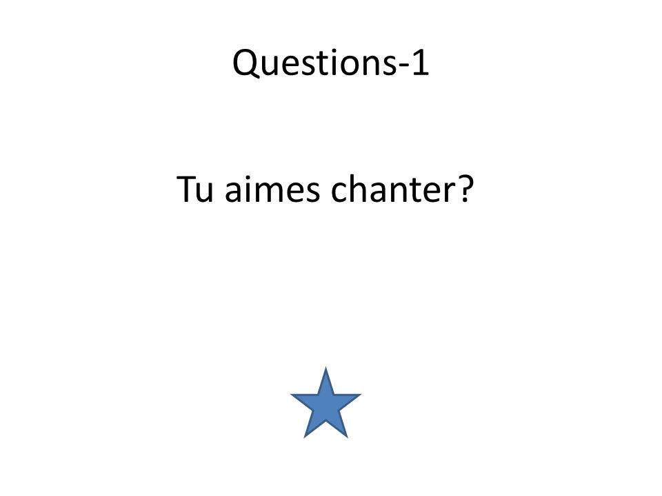Questions-1 Tu aimes chanter