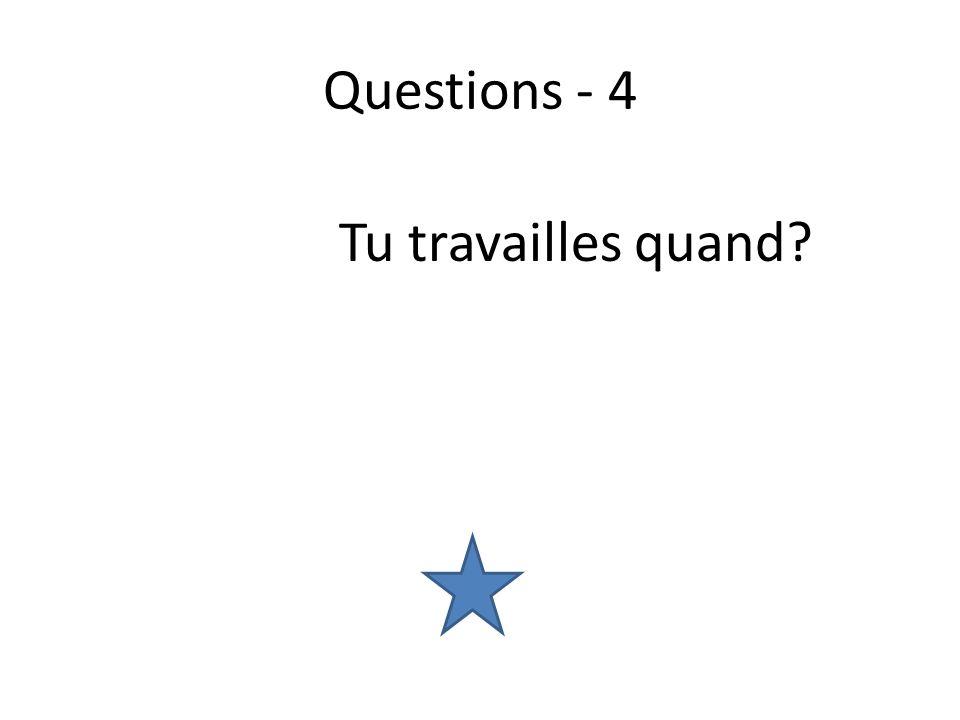 Questions - 4 Tu travailles quand?