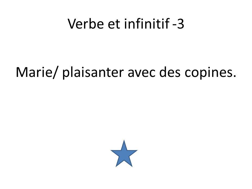 Verbe et infinitif -3 Marie/ plaisanter avec des copines.