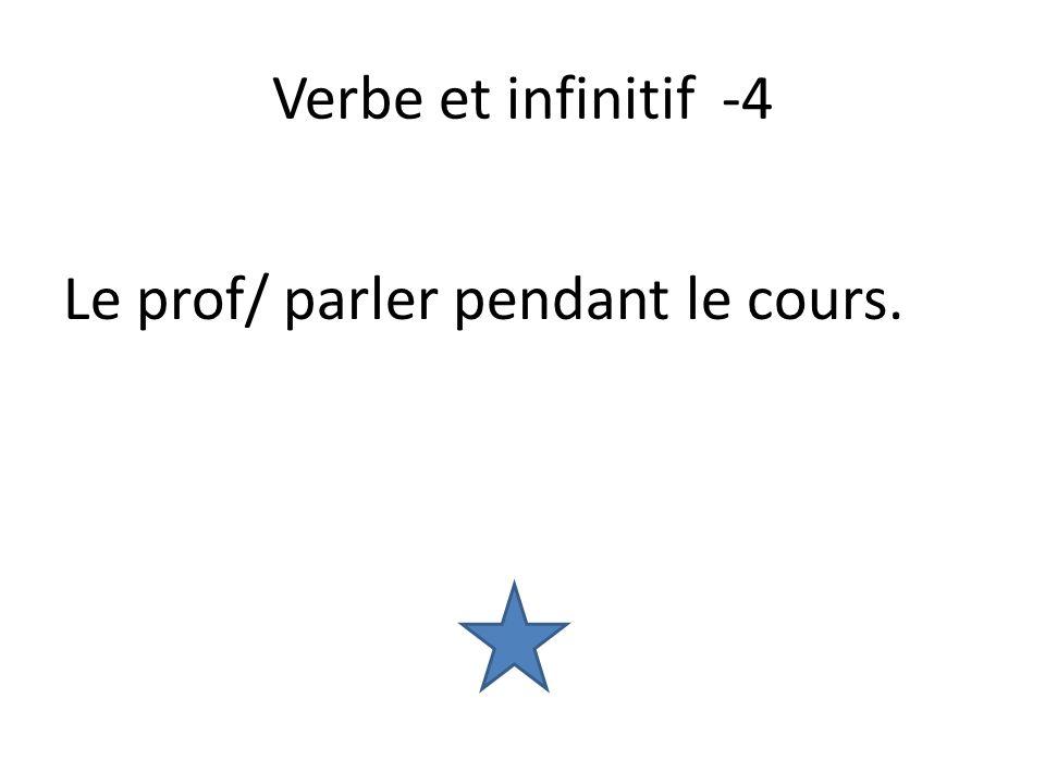 Verbe et infinitif -4 Le prof/ parler pendant le cours.