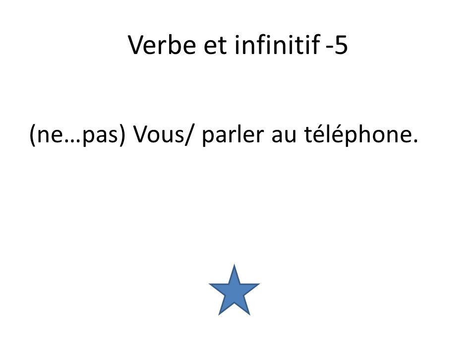 Verbe et infinitif -5 (ne…pas) Vous/ parler au téléphone.
