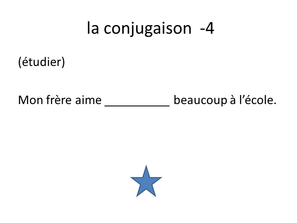 la conjugaison -4 (étudier) Mon frère aime __________ beaucoup à lécole.