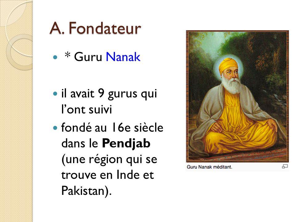 A. Fondateur * Guru Nanak il avait 9 gurus qui lont suivi fondé au 16e siècle dans le Pendjab (une région qui se trouve en Inde et Pakistan).