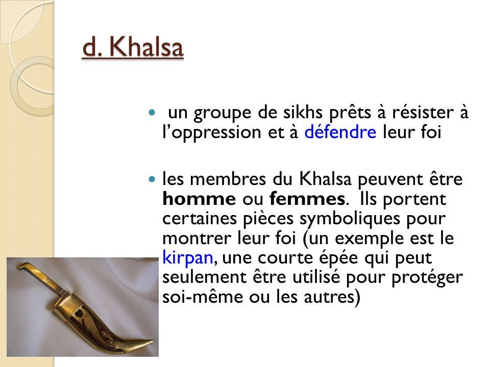 d. Khalsa un groupe de sikhs prêts à résister à loppression et à défendre leur foi les membres du Khalsa peuvent être homme ou femmes. Ils portent cer