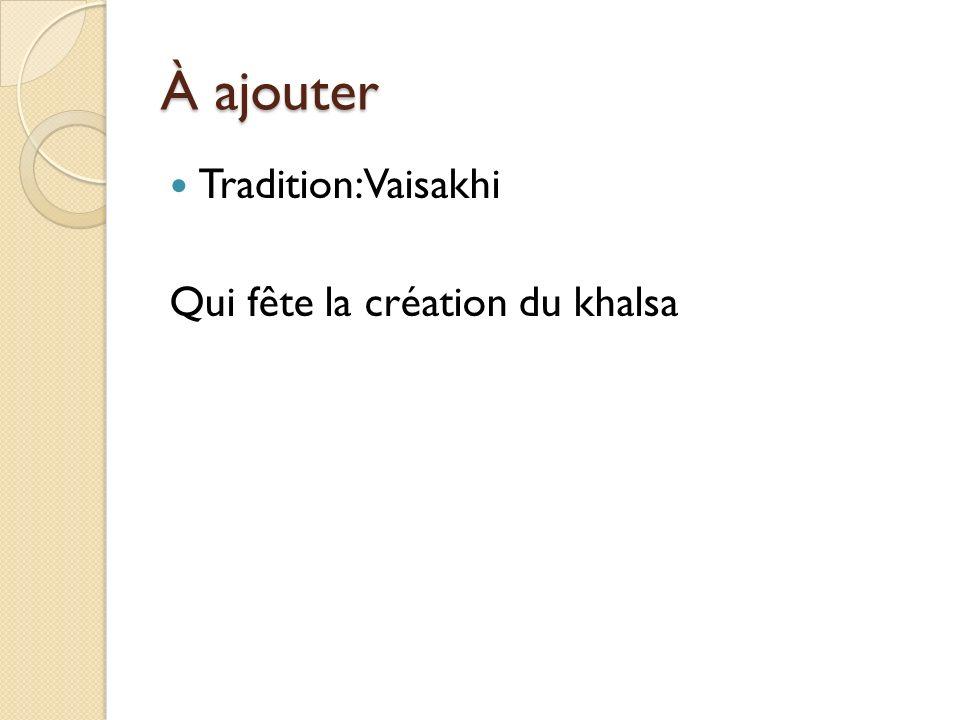 À ajouter Tradition: Vaisakhi Qui fête la création du khalsa