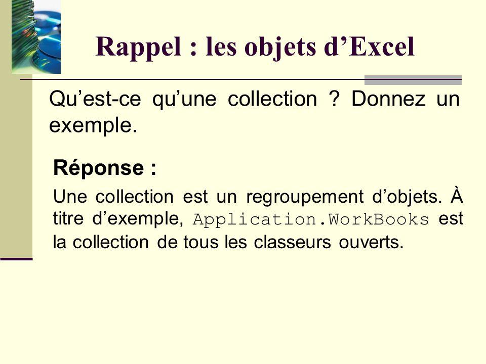 Rappel : les classes dExcel Nommez trois classes disponibles est Excel/VBA. Réponse : Range WorkBook WorkSheet Bien sûr, il en existe plusieurs autres