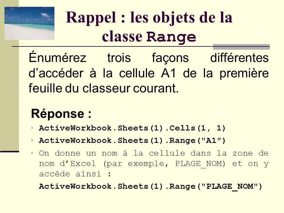 Rappel : les objets dExcel Réponse : Count : Le nombre dobjets dans la collection. Add : Ajouter un objet à la collection. Item : Obtenir un objet dan