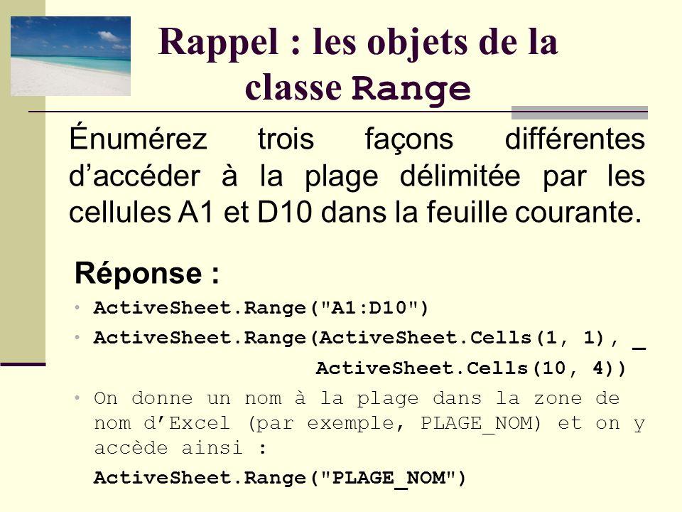 Rappel : les objets de la classe Range Réponse : ActiveWorkbook.Sheets(1).Cells(1, 1) ActiveWorkbook.Sheets(1).Range(