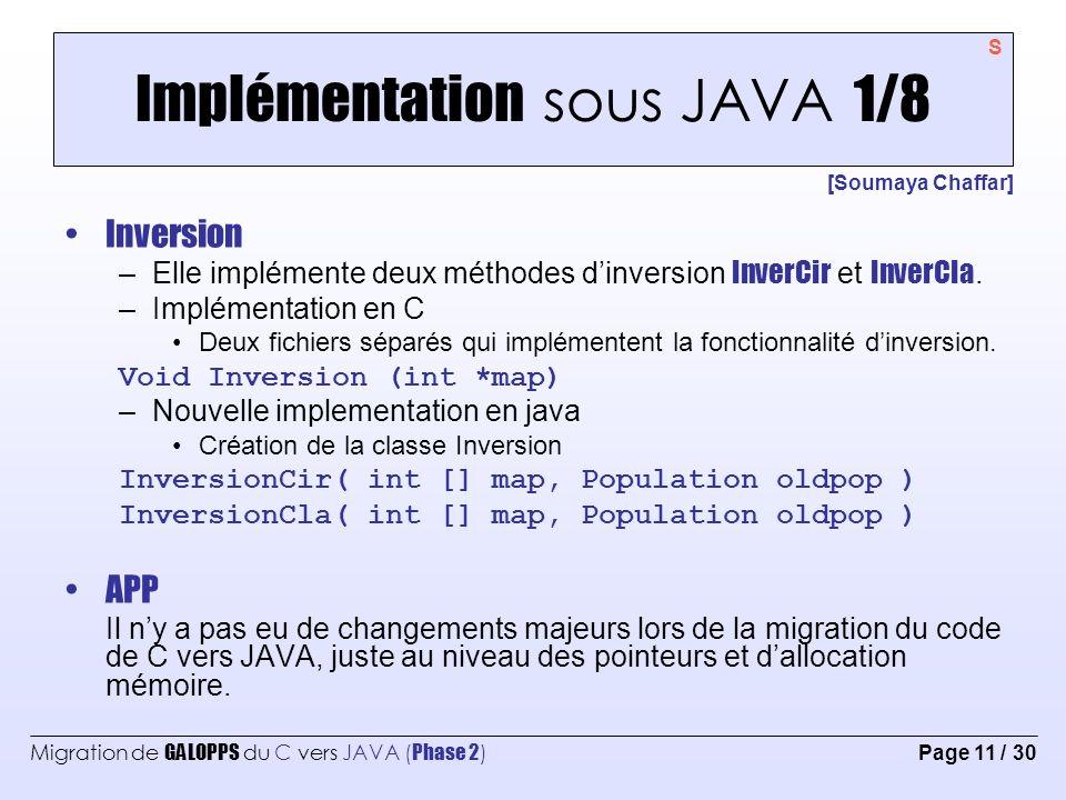 Migration de GALOPPS du C vers JAVA ( Phase 2 ) Page 12 / 30 Implémentation sous JAVA 2/8 [Soumaya Chaffar] InputBuffer –Elle implémente la méthode ffscanf –Changements majeurs, puisque cette classe contient beaucoup de manipulation sur les chaînes de caractères.