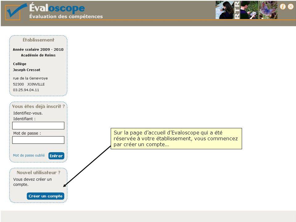 Sur la page daccueil dEvaloscope qui a été réservée à votre établissement, vous commencez par créer un compte…