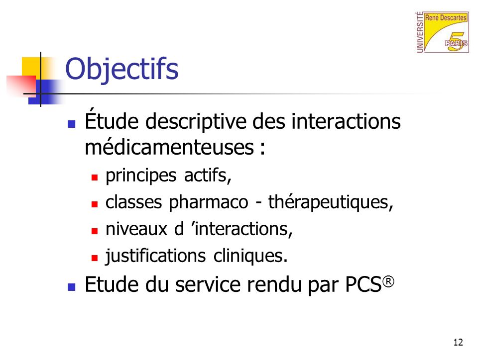12 Objectifs Étude descriptive des interactions médicamenteuses : principes actifs, classes pharmaco - thérapeutiques, niveaux d interactions, justifications cliniques.