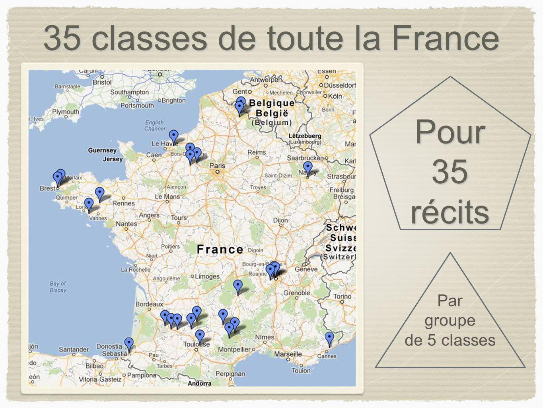 35 classes de toute la France Pour 35 récits Par groupe de 5 classes