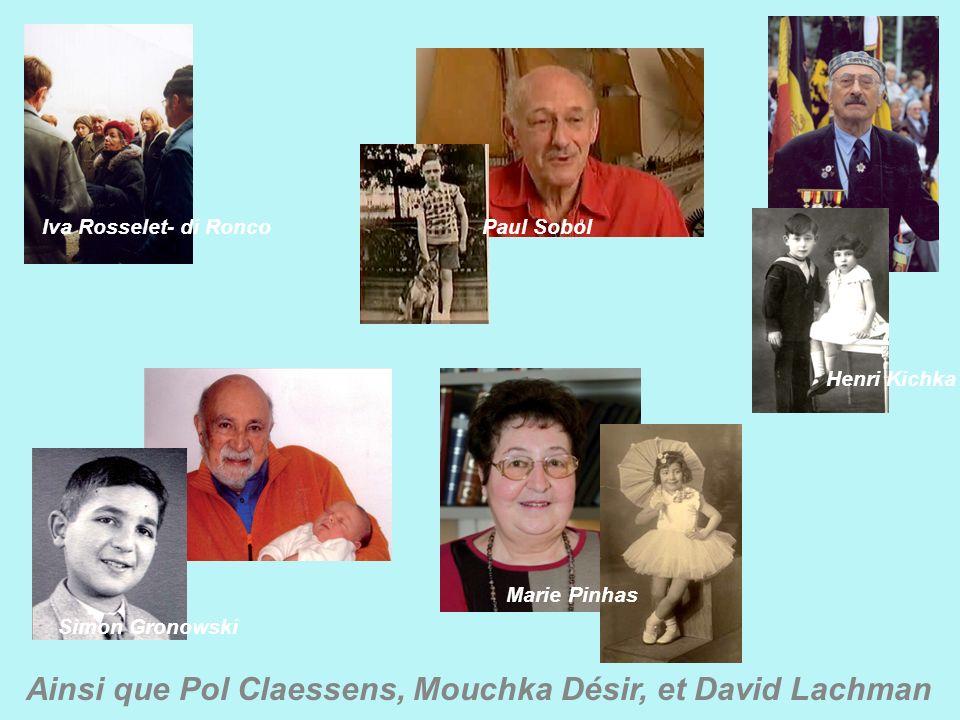 Simon Gronowski Iva Rosselet- di Ronco Henri Kichka Marie Pinhas Paul Sobol Ainsi que Pol Claessens, Mouchka Désir, et David Lachman