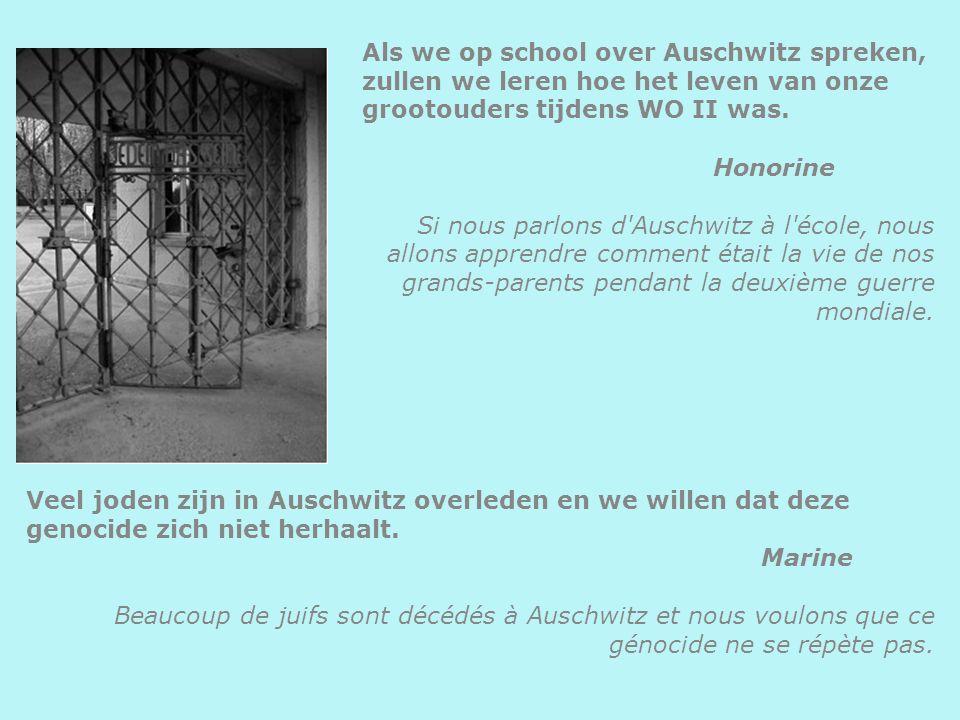 Als we op school over Auschwitz spreken, zullen we leren hoe het leven van onze grootouders tijdens WO II was. Honorine Si nous parlons d'Auschwitz à