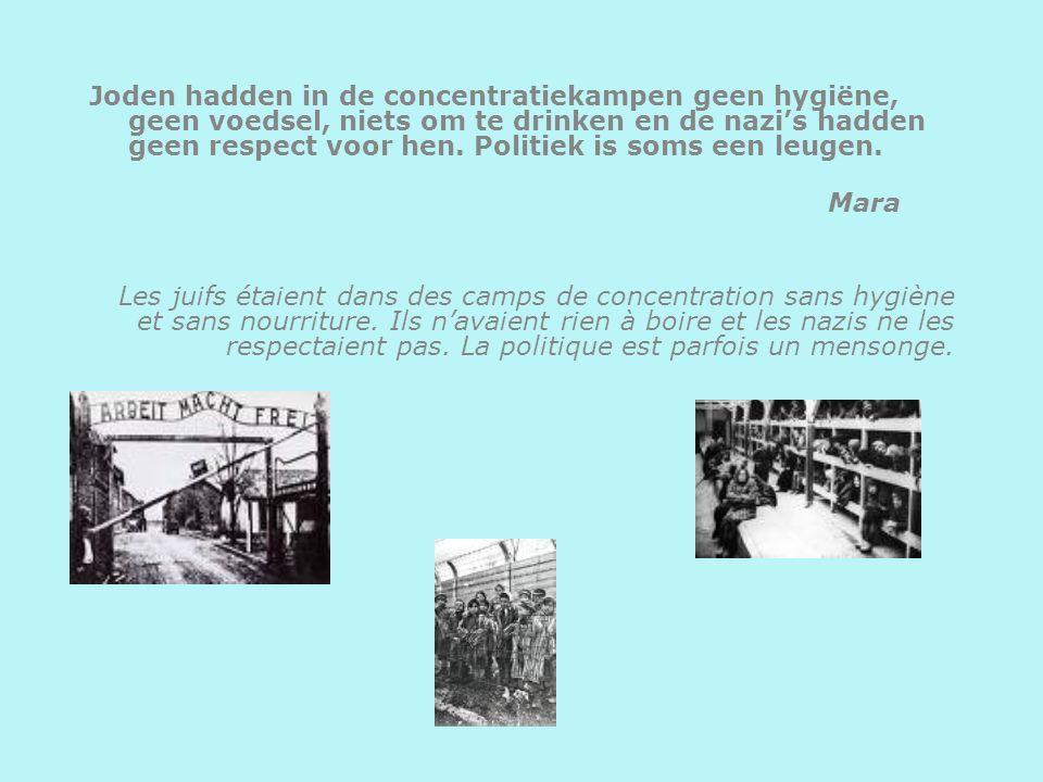 Joden hadden in de concentratiekampen geen hygiëne, geen voedsel, niets om te drinken en de nazis hadden geen respect voor hen.