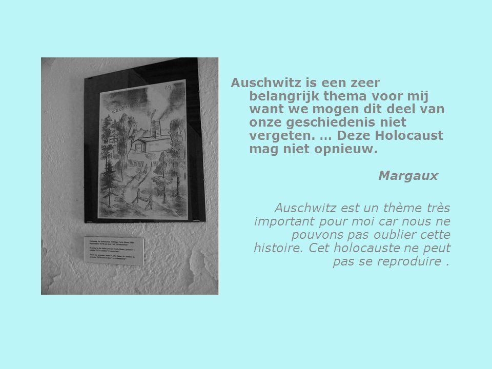 Auschwitz is een zeer belangrijk thema voor mij want we mogen dit deel van onze geschiedenis niet vergeten. … Deze Holocaust mag niet opnieuw. Margaux