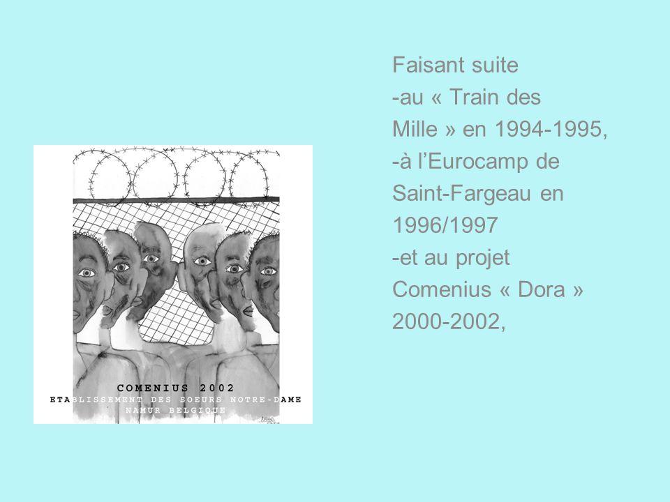 Faisant suite -au « Train des Mille » en 1994-1995, -à lEurocamp de Saint-Fargeau en 1996/1997 -et au projet Comenius « Dora » 2000-2002,