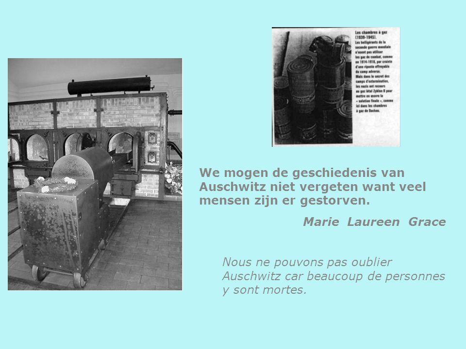 We mogen de geschiedenis van Auschwitz niet vergeten want veel mensen zijn er gestorven. Marie Laureen Grace Nous ne pouvons pas oublier Auschwitz car