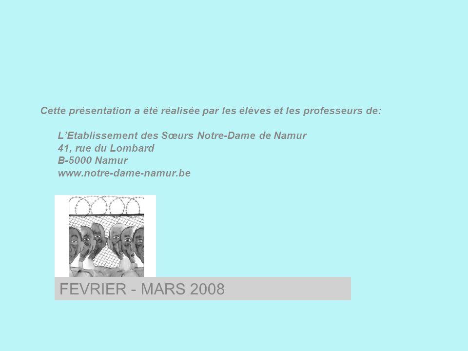 Cette présentation a été réalisée par les élèves et les professeurs de: LEtablissement des Sœurs Notre-Dame de Namur 41, rue du Lombard B-5000 Namur www.notre-dame-namur.be FEVRIER - MARS 2008