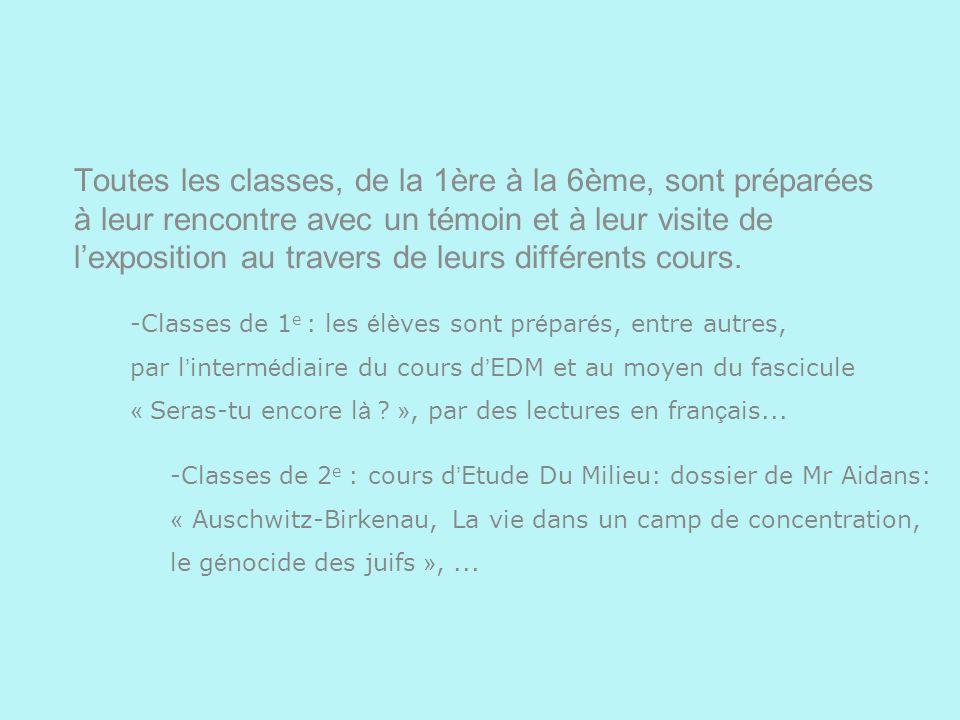 Toutes les classes, de la 1ère à la 6ème, sont préparées à leur rencontre avec un témoin et à leur visite de lexposition au travers de leurs différents cours.