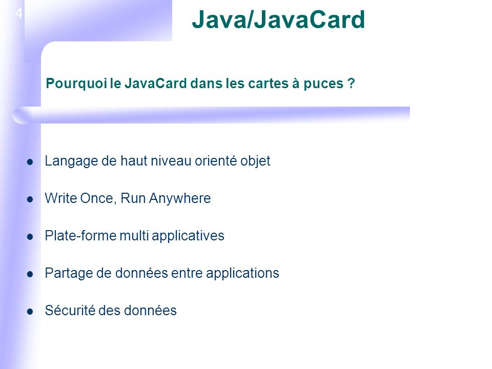5 JAVACARD Native méthode Virtual machine (Interpréteur) Card Exécutive Standard class libraries (API) Applet 1Applet 2 JCRE Java/JavaCard Architecture dune JavaCard ?