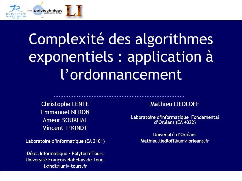 Complexité des algorithmes exponentiels : application à lordonnancement Christophe LENTE Emmanuel NERON Ameur SOUKHAL Vincent TKINDT Laboratoire dInfo