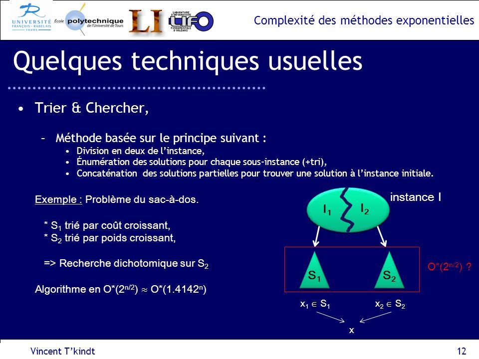 Complexité des méthodes exponentielles Vincent Tkindt12 Quelques techniques usuelles Trier & Chercher, –Méthode basée sur le principe suivant : Divisi