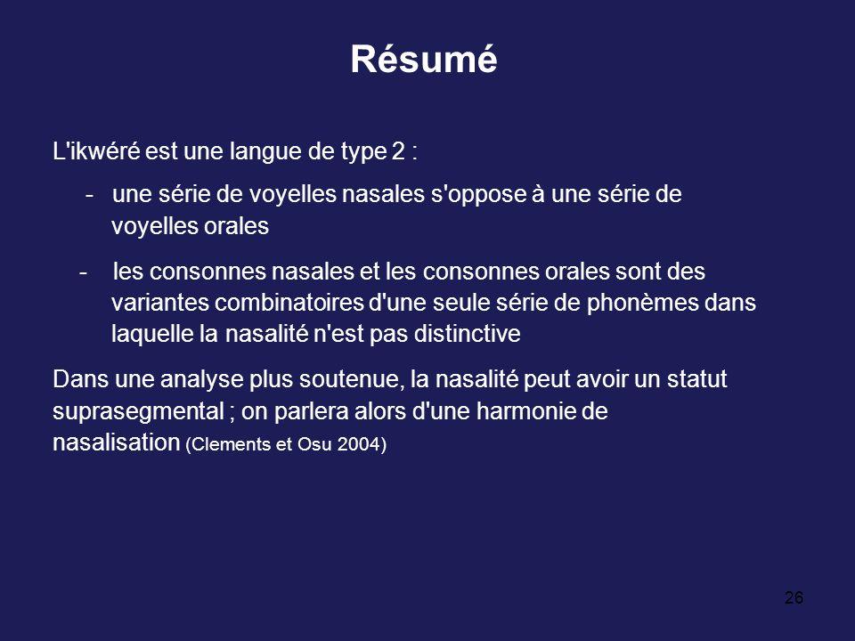 26 Résumé L'ikwéré est une langue de type 2 : - une série de voyelles nasales s'oppose à une série de voyelles orales - les consonnes nasales et les c