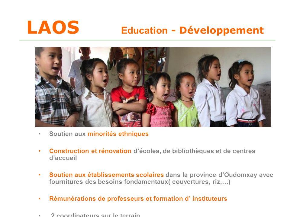 LAOS Education - Développement Soutien aux minorités ethniques Construction et rénovation décoles, de bibliothèques et de centres daccueil Soutien aux