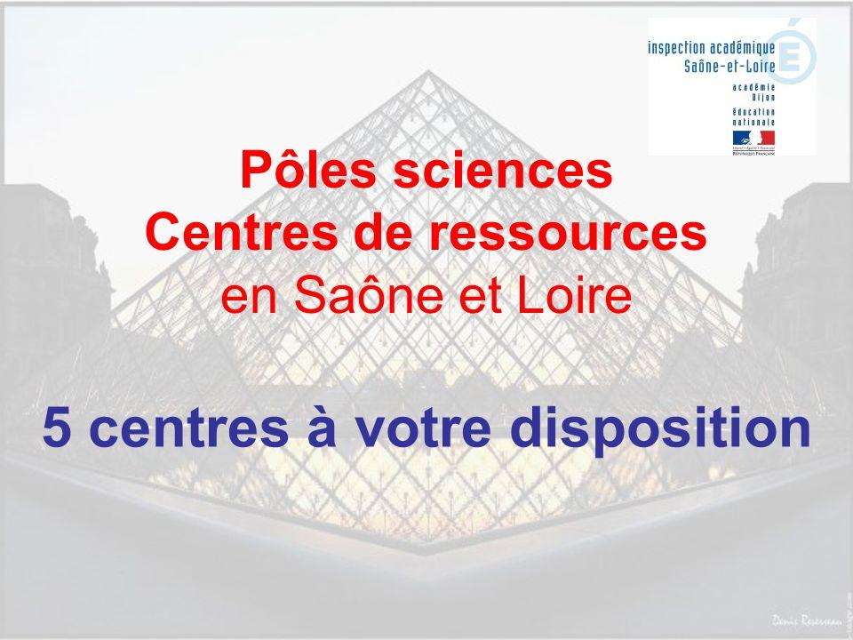 Pôles sciences Centres de ressources en Saône et Loire 5 centres à votre disposition