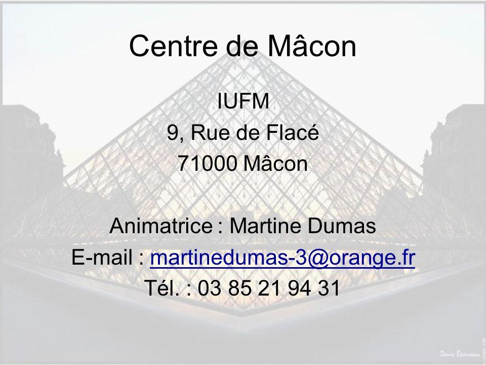 Centre de Mâcon IUFM 9, Rue de Flacé 71000 Mâcon Animatrice : Martine Dumas E-mail : martinedumas-3@orange.frmartinedumas-3@orange.fr Tél.