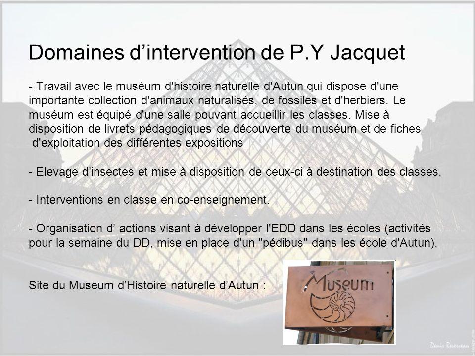 Domaines dintervention de P.Y Jacquet - Travail avec le muséum d histoire naturelle d Autun qui dispose d une importante collection d animaux naturalisés, de fossiles et d herbiers.
