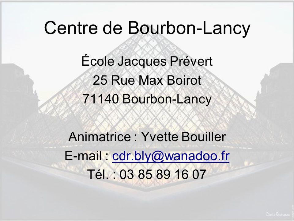 Centre de Bourbon-Lancy École Jacques Prévert 25 Rue Max Boirot 71140 Bourbon-Lancy Animatrice : Yvette Bouiller E-mail : cdr.bly@wanadoo.frcdr.bly@wanadoo.fr Tél.