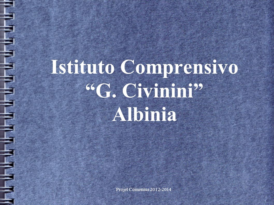 Projet Comenius 2012-2014 Istituto Comprensivo G. Civinini Albinia