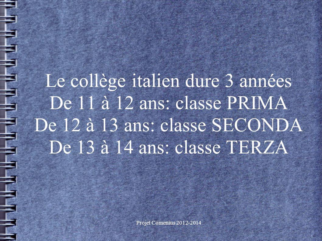 Le collège italien dure 3 années De 11 à 12 ans: classe PRIMA De 12 à 13 ans: classe SECONDA De 13 à 14 ans: classe TERZA