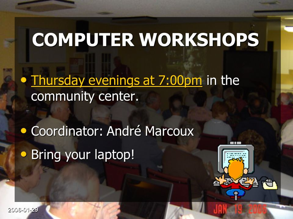 2006-01-29 COMPUTER WORKSHOPS Thursday evenings at 7:00pm in the community center.