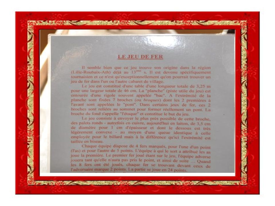 Le jeu du fer, un jeu typiquement Tournaisien : Cest probablement dans le nord de la France, à Lille et à Roubaix, quil a pris naissance, sous le nom de Toque.