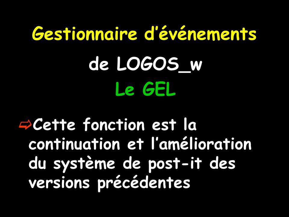 Cette fonction est la continuation et lamélioration du système de post-it des versions précédentes Gestionnaire dévénements de LOGOS_w Le GEL