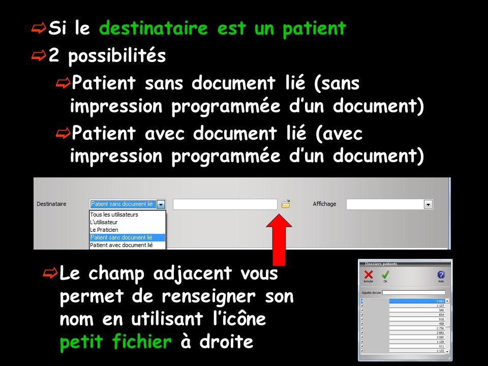 Si le destinataire est un patient 2 possibilités Patient sans document lié (sans impression programmée dun document) Patient avec document lié (avec impression programmée dun document) Le champ adjacent vous permet de renseigner son nom en utilisant licône petit fichier à droite