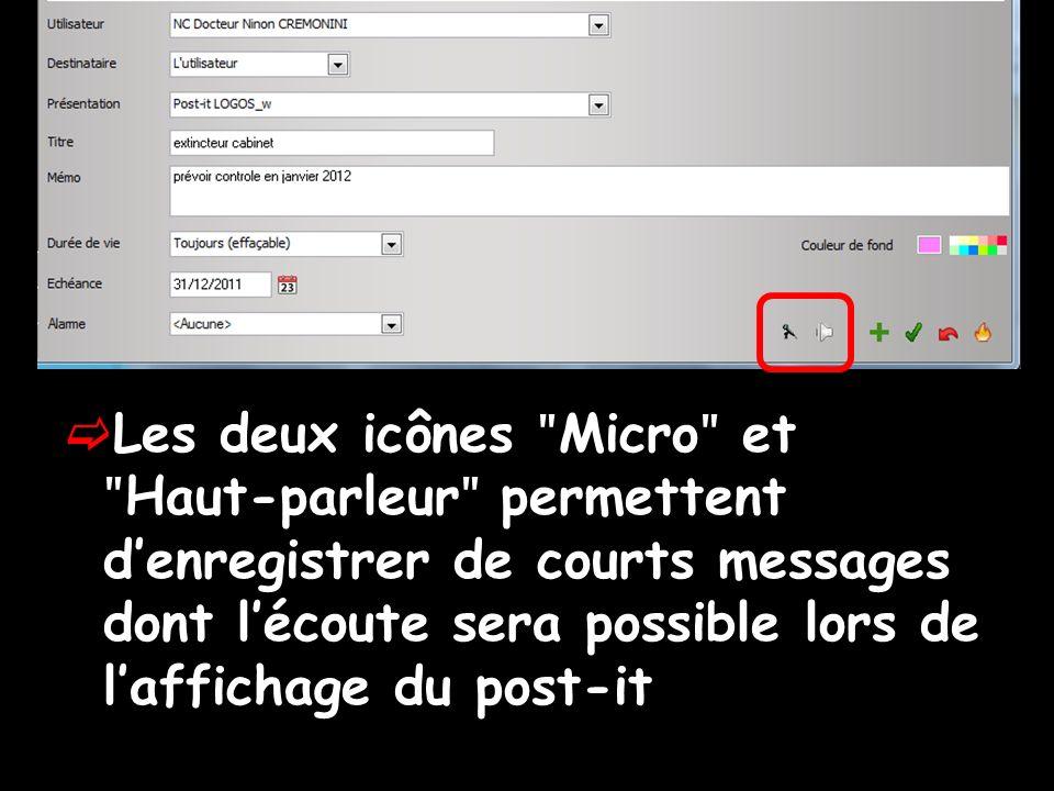 Les deux icônes ʺ Micro ʺ et ʺ Haut-parleur ʺ permettent denregistrer de courts messages dont lécoute sera possible lors de laffichage du post-it