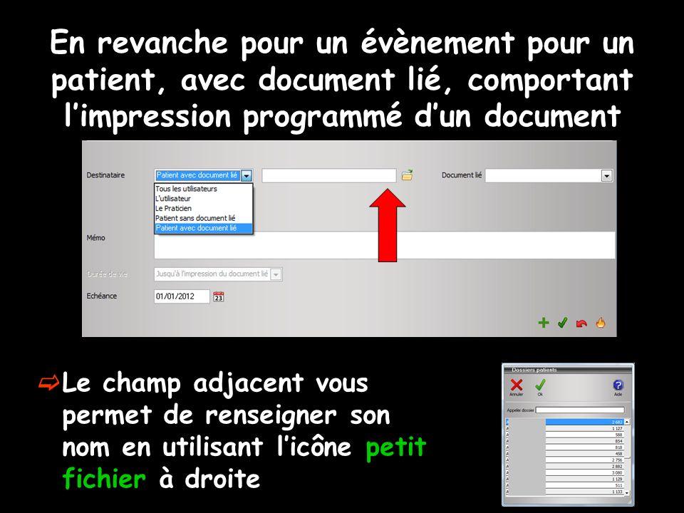 En revanche pour un évènement pour un patient, avec document lié, comportant limpression programmé dun document Le champ adjacent vous permet de renseigner son nom en utilisant licône petit fichier à droite