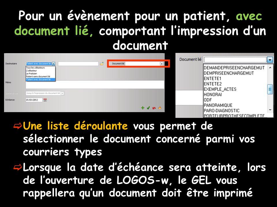 Pour un évènement pour un patient, avec document lié, comportant limpression dun document Une liste déroulante vous permet de sélectionner le document concerné parmi vos courriers types Lorsque la date déchéance sera atteinte, lors de louverture de LOGOS-w, le GEL vous rappellera quun document doit être imprimé