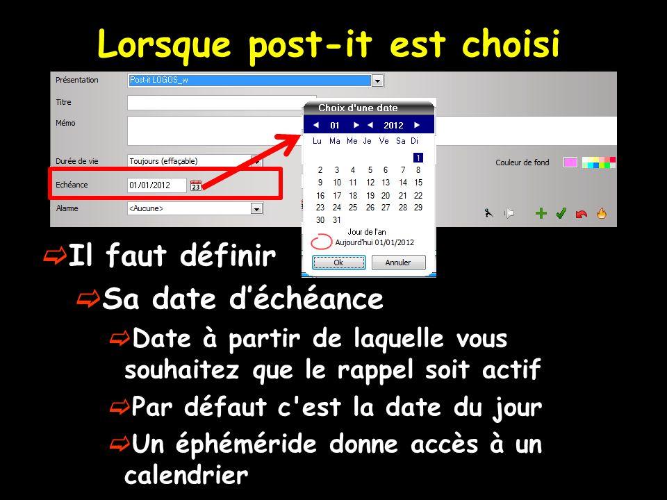 Lorsque post-it est choisi Il faut définir Sa date déchéance Date à partir de laquelle vous souhaitez que le rappel soit actif Par défaut c'est la dat
